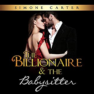 Billionaire Romance: The Billionaire & The Babysitter                   By:                                                                                                                                 Simone Carter                               Narrated by:                                                                                                                                 Lissa Blackwell                      Length: 3 hrs and 2 mins     59 ratings     Overall 4.1