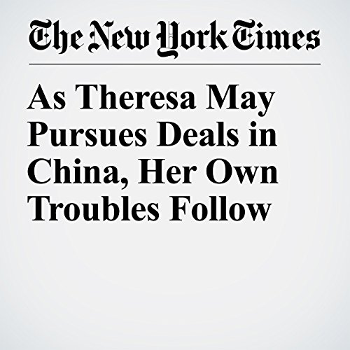 As Theresa May Pursues Deals in China, Her Own Troubles Follow copertina