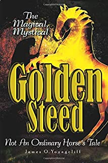 The Magical, Mystical Golden Steed: Not An Ordinary Horse's Tale