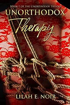 Unorthodox Therapy: Dark Psychological Romance Suspense Thriller (The Unorthodox Trilogy Book 1) by [Lilah E. Noir]