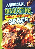 Awesome, Disgusting, Unusual Facts about Space (Our Gross, Awesome World)
