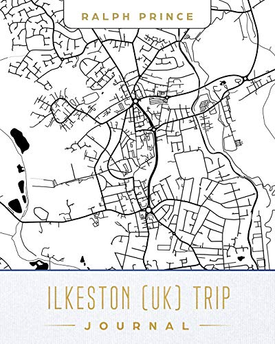 Ilkeston (UK) Trip Journal: Lined Travel Journal/Diary/Notebook With Ilkeston (UK) Map Cover Art [Idioma Inglés]