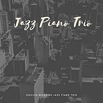 Chilled Relaxing Jazz Piano Trio