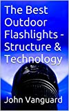 The Best Outdoor Flashlights - Structure & Technology
