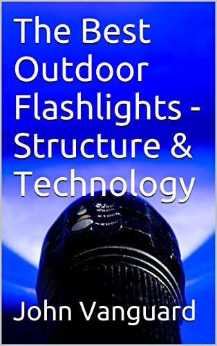 The Best Outdoor Flashlights - Structure & Technology (English Edition)