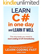 C#: Learn C# in One Day and Learn It Well. C# for Beginners with Hands-on Project. (Learn Coding Fast with Hands-On Project Book 3)
