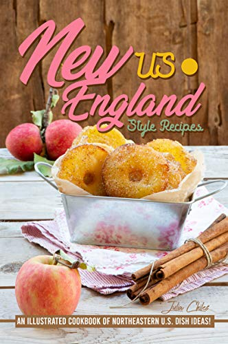 US New England Style Recipes: An Illustrated Cookbook of Northeastern U.S. Dish Ideas! (English Edition)