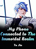 My Phone Connected to The Immortal Realm: A Magic Realism Novels ( An adventure between Teenage paranormal Urban and Isekai world ) Book 4 (English Edition)