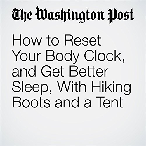 How to Reset Your Body Clock, and Get Better Sleep, With Hiking Boots and a Tent copertina