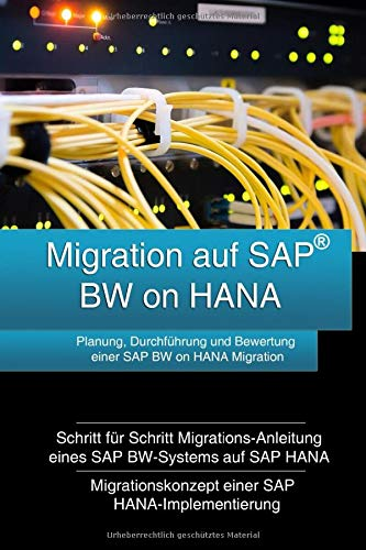 Migration auf SAP BW on HANA: Planung, Durchführung und Bewertung einer SAP BW on HANA Migration
