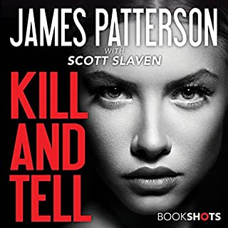Kill and Tell                   Written by:                                                                                                                                 James Patterson,                                                                                        Scott Slaven                               Narrated by:                                                                                                                                 Brandon Williams                      Length: 2 hrs and 40 mins     2 ratings     Overall 4.0