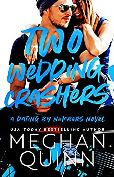 Two Wedding Crashers (Dating by Numbers Book 2) by [Meghan Quinn]