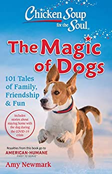 Chicken Soup for the Soul: The Magic of Dogs: 101 Tales of Family, Friendship & Fun by [Amy Newmark]