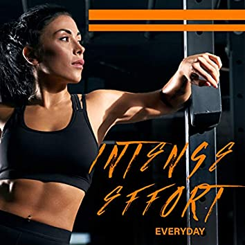Intense Effort Everyday – Power, Strength, Chill Out Music Mix, Training for Body, Positive Energy