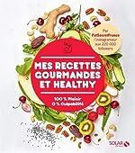 Mes recettes gourmandes et healthy par FatSecretFrance de Marcello ROCCO