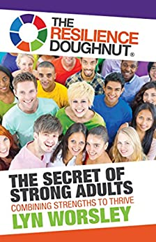The Resilience Doughnut: The Secret of Strong Adults by [Lyn Worsley]