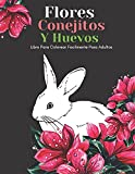 Flores Conejitos Y Huevos Libro Para Colorear Facilmente Para Adultos: Diseños Grandes Y Fáciles Para Personas Mayores O Para Principiantes…Personas Mayores Regalos