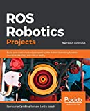 ROS Robotics Projects: Build and control robots powered by the Robot Operating System, machine learning, and virtual reality, 2nd Edition - Ramkumar Gandhinathan
