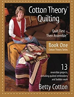 Cotton Theory Quilting: Quilt First - Then Assemble (Cotton Theory Series) (Volume 1)