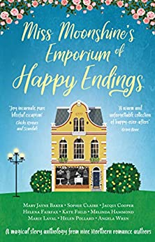 Miss Moonshine's Emporium of Happy Endings: A feel-good collection of heartwarming stories by [Helena Fairfax, Melinda Hammond, Helen Pollard, Kate Field, Marie Laval, Angela Wren, Jacqui Cooper, Sophie Claire, Mary Jayne Baker]