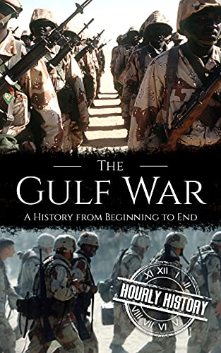 The Gulf War: A History from Beginning to End (English Edition)