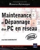Maintenance et dépannage d'un PC en réseau - (Nouvelle édition)