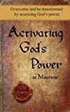 Activating God's Power in Mauricio: Overcome and be transformed by accessing God's power.