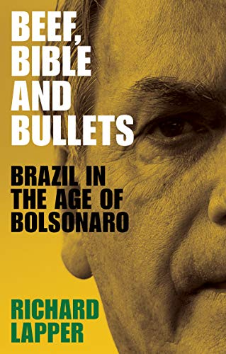 Beef, Bible and Bullets: Brazil in the Age of Bolsonaro