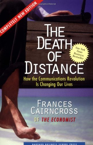 Download The Death of Distance: How the Communications Revolution Is Changing Our Lives 157851438X