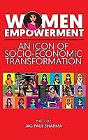 Women Empowerment: An Icon Of Socio-Economic Transformation