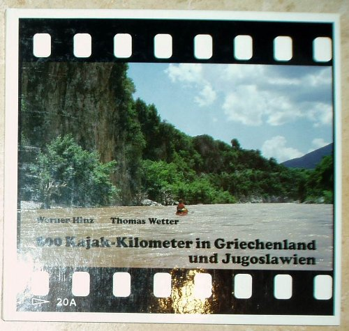 800 Kajak-Kilometer in Griechenland und Jugoslawien. 23 Flussbeschreibungen von Aliakmon bis Zrmanja