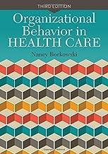 Organizational Behavior In Health Care 3rd edition by Borkowski, Nancy (2015) Paperback
