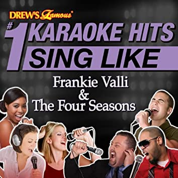 Drew's Famous # 1 Karaoke Hits: Sing Like Frankie Valli & The Four Seasons