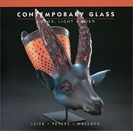 Contemporary Glass: Color, Light & Form by Ray Leier (2001-08-28)