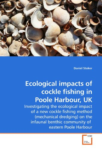 Ecological impacts of cockle fishing in Poole Harbour, UK: Investigating the ecological impact of a new cockle fishing method (mechanical dredging) on ... benthic community of eastern Poole Harbour