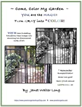 Come Color My Garden  YOU are the MAGIC! 2nd Edition: GRAYSCALE: Coloring the Artist's Way (Volume 2)