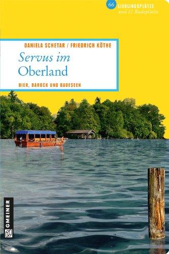 Servus im Oberland: Bier, Barock und Badeseen (Lieblingsplätze im GMEINER-Verlag)