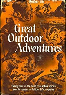 Great Outdoor Adventures - 24 of the Best True Action Stories Ever to Appear in Outdoor Life Magazine