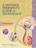 A Massage Therapist's Guide to Pathology (LWW Massage Therapy and Bodywork Educational Series)
