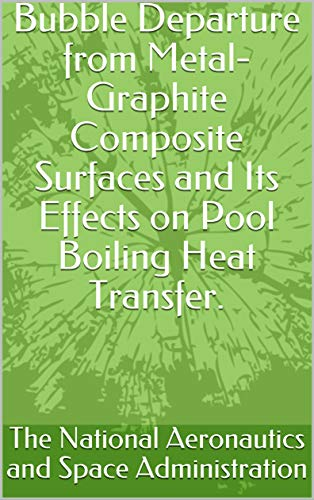 Bubble Departure from Metal-Graphite Composite Surfaces and Its Effects on Pool Boiling Heat Transfer. (English Edition)
