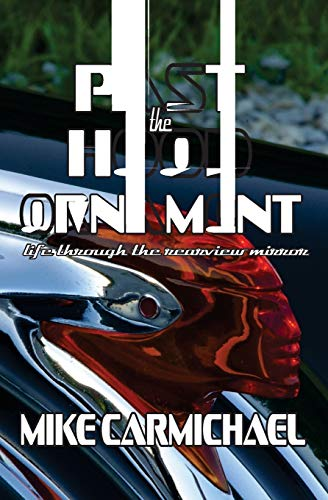 Past the Hood Ornament: Life Through the Rearview Mirror