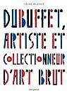 Dubuffet, artiste et collectionneur d'art brut par Delavaux