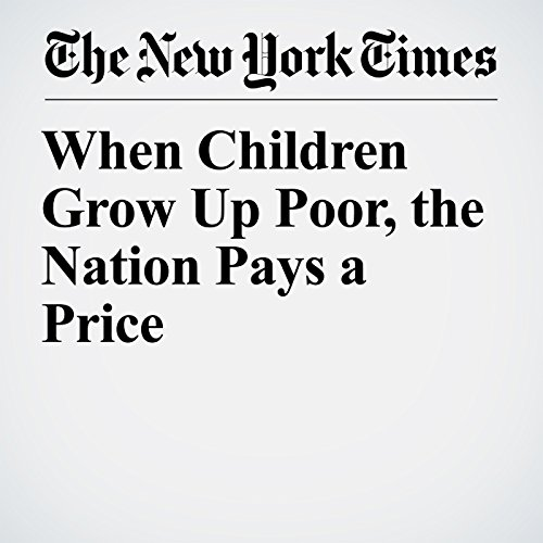 When Children Grow Up Poor, the Nation Pays a Price copertina