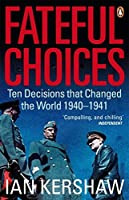 Fateful Choices: Ten Decisions That Changed the World, 1940-1941 by Ian Kershaw(2008-02-01)