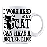 I Work Hard So My Cat Can Have A Better Life - Funny Novelty Cat Mug - White 11 Oz. Coffee Mug - Great Novelty Gift for Cat Lovers, Pussy Lovers, Mom, Dad, Co-Workers and Friends by Mad Ink Fashions