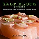 Salt Block Cooking: 70 Recipes for Grilling, Chilling, Searing, and Serving on Himalayan Salt Blocks: 1