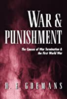 War and Punishment: The Causes of War Termination & the First World War (Princeton Studies in International History and Politics)