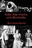 Cuba: viaje al teatro en la Revolucion: 1960-1989