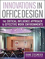 Innovations in Office Design: The Critical Influence Approach to Effective Work Environments by Diane Stegmeier(2008-02-25)