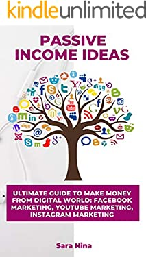 Passive Income Ideas: Ultimate Guide to Make Money From Digital World: Facebook Marketing, YouTube Marketing, Instagram Marketing. (English Edition)